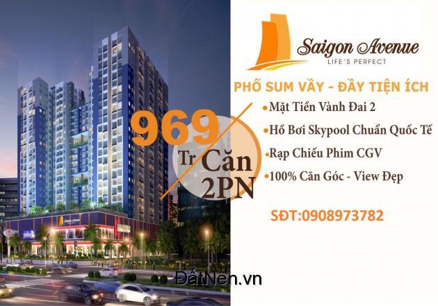 căn hộ Sài Gòn AVENUE đang mở bán với  giá 969tr/2pn vui lòng liên hệ : 0908973782