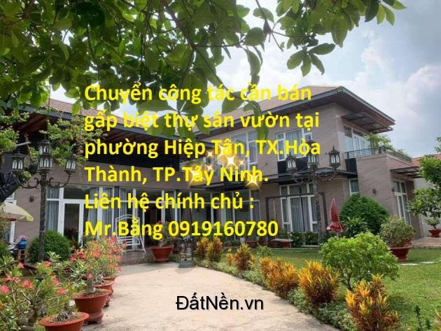 Chuyển công tác cần bán gấp biệt thự sân vườn tại phường Hiệp Tân, TX.Hòa Thành, TP.Tây Ninh