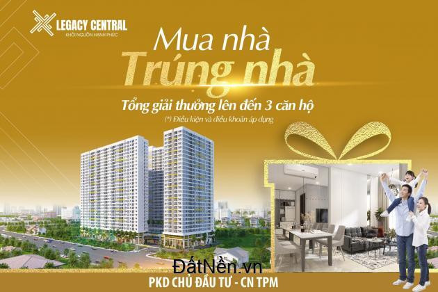 Cơ hội mua nhà trúng nhà chỉ có tại căn hộ cao cấp Legacy central Thuận An