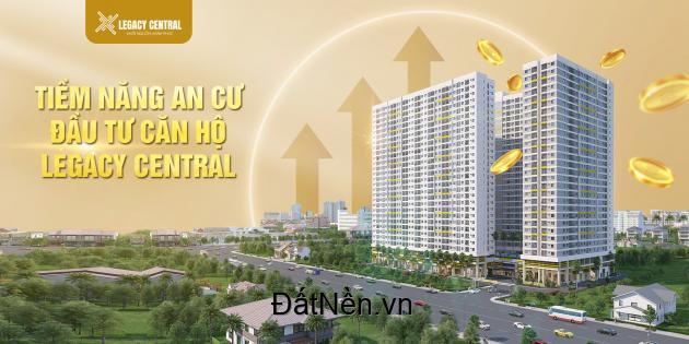 Tiềm năng an cư và đầu tư sinh lời tại căn hộ cao cấp Legacy Central