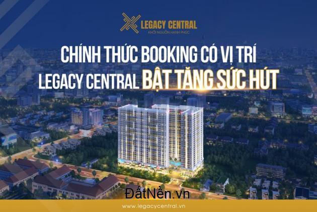 Chính thức booking có vị trí, Legacy Central bật tăng sức hút